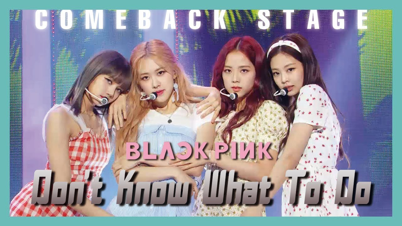 Photo of [ComeBack Stage] BLACKPINK – Don't Know What To Do,  블랙핑크 – Don't Know What To Do