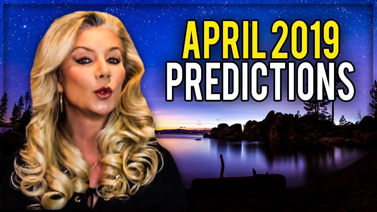 April 2019 Predictions: Radical World Changes!