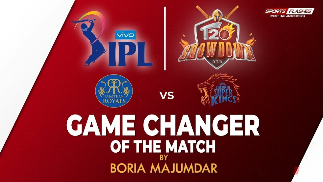 Photo of Game Changer of The Match | Rajasthan Royals vs Chennai Super kings | IPL 2019