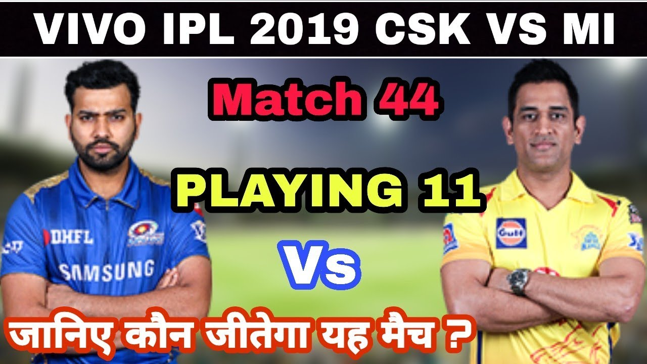 Photo of IPL 2019 Mumbai Indians Vs Chennai Super Kings, Match 44 Playing Xi & Prediction | CSK VS MI 2019