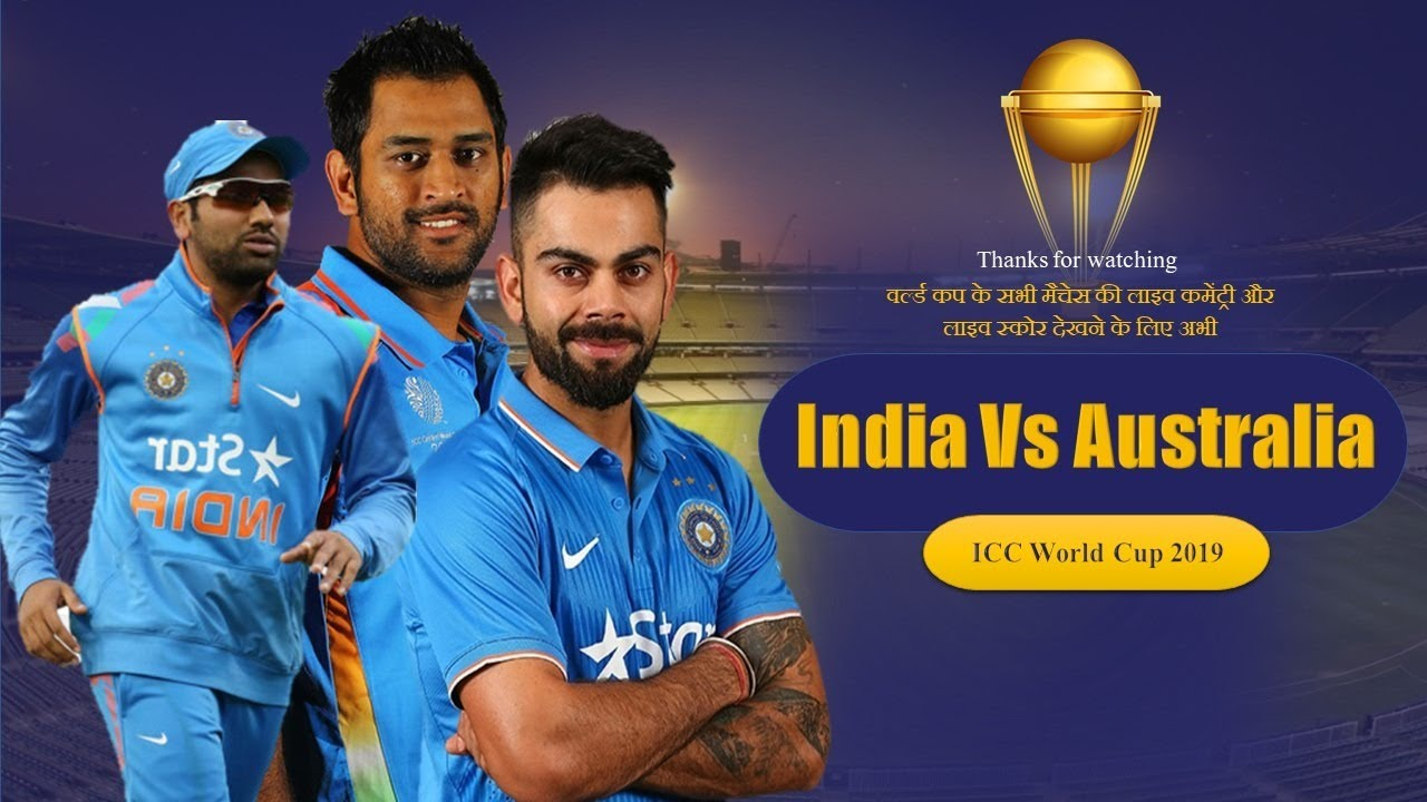 India vs Australia (ICC World Cup 2019) Live Match  Score Updates  & Hindi Commentary