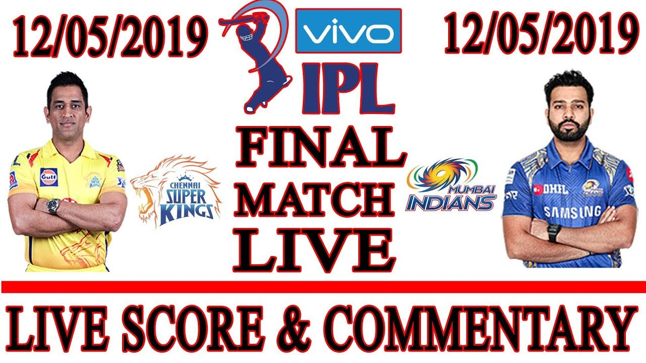 Photo of FINAL VIVO IPL 2019 || Mumbai vs Chennai T20 Match Live Score & Commentary || Csk vs Mi Final Match