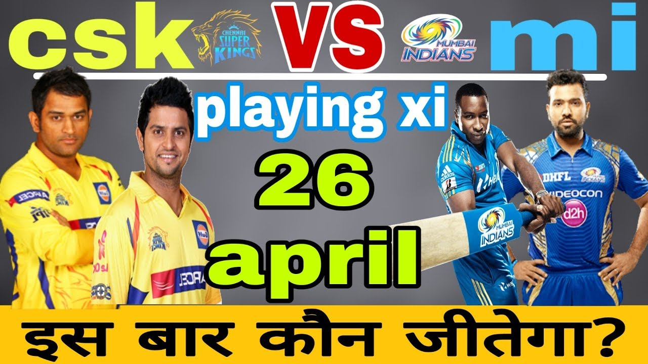 Photo of 26 april ipl 2019 csk vs mi playing xi & predictionmatch44csk playing ximi playing xi