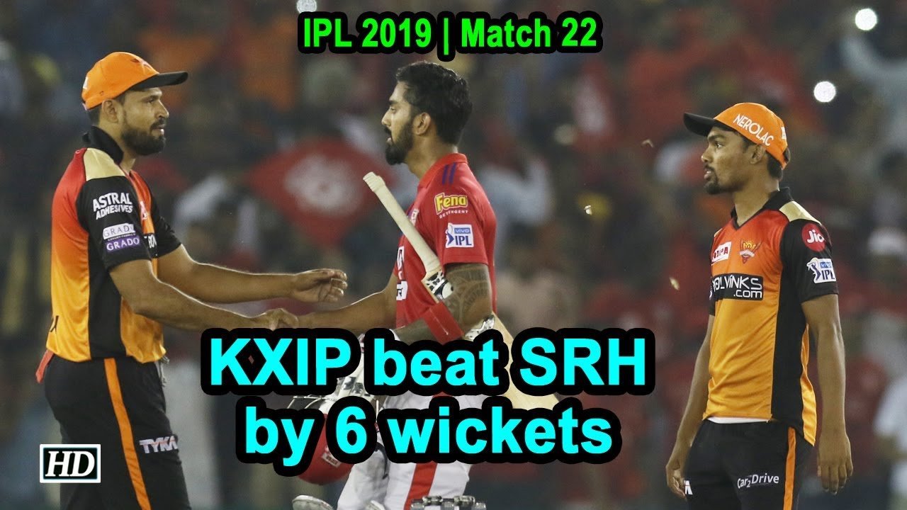 IPL 2019 | Match 22 | KXIP beat SRH by 6 wickets