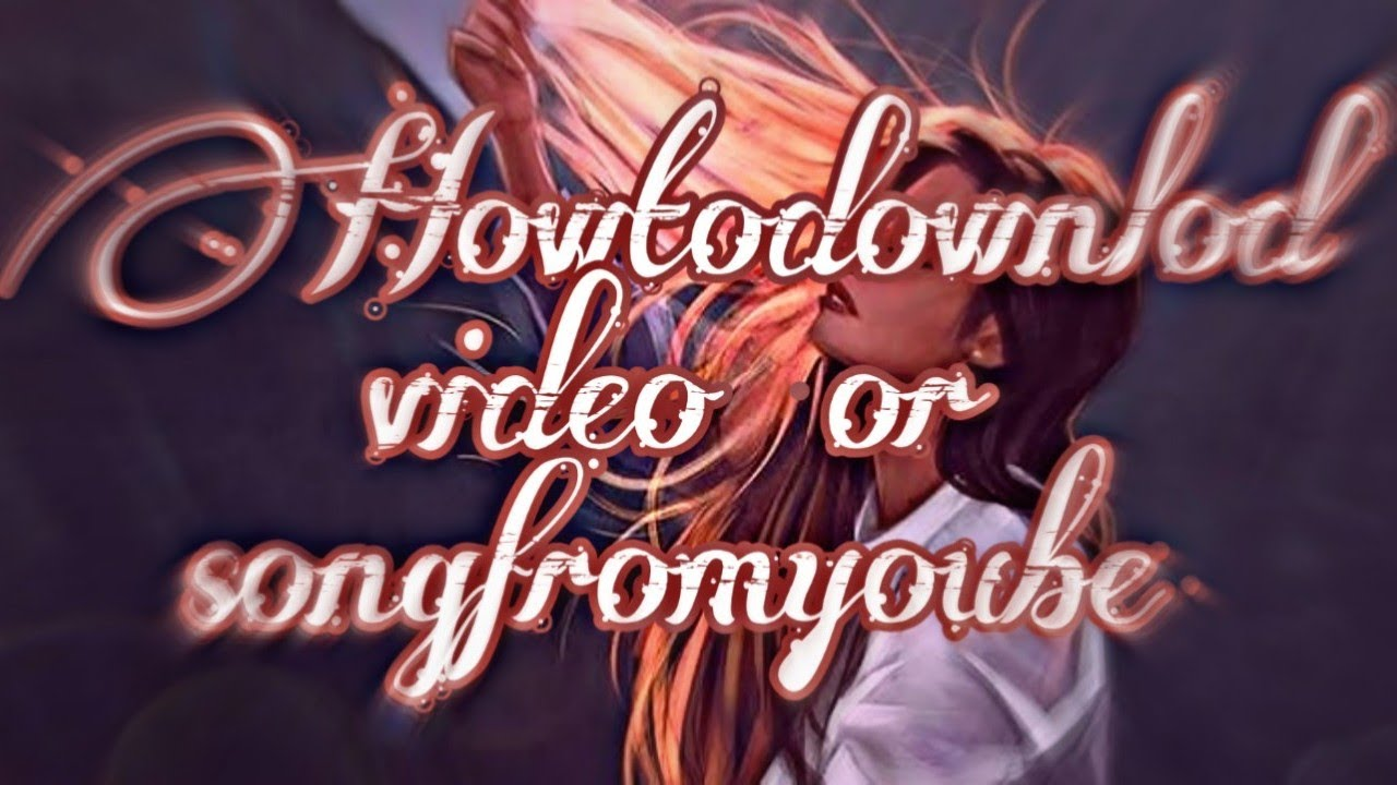 Photo of How to download 🍃a video or song from💞✌🏻 youtube  كيفيه تحميل اغنيه أو فيديو من اليوتيوب 💞